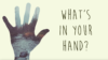 What's in your hands?